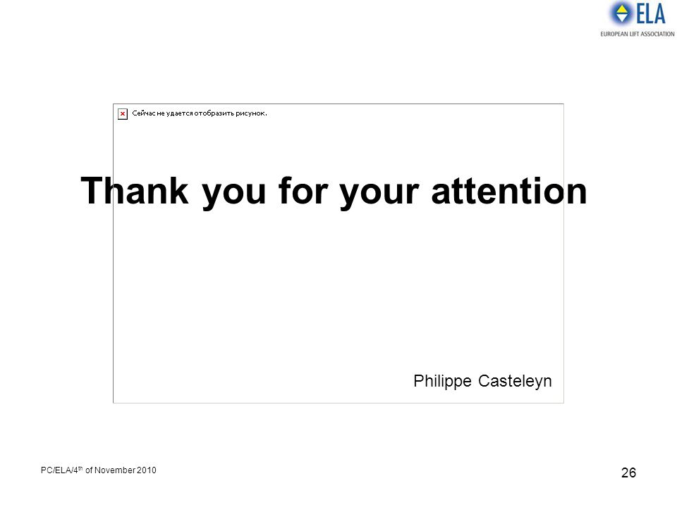 PC/ELA/4 th of November 2010 26 Thank you for your attention Philippe Casteleyn