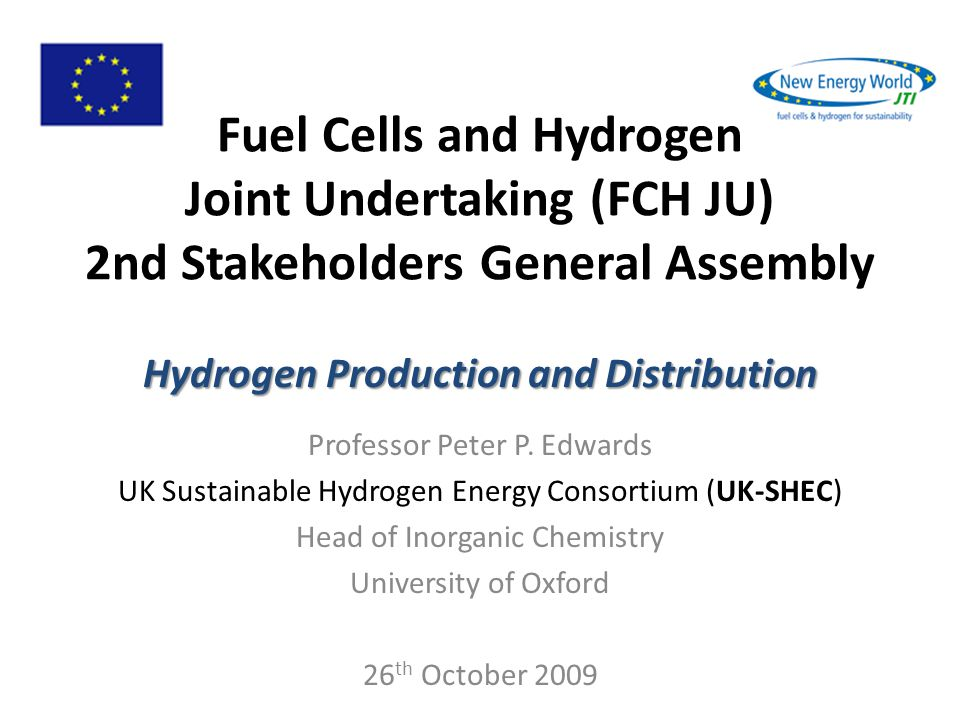 Fuel Cells and Hydrogen Joint Undertaking (FCH JU) 2nd Stakeholders General Assembly Professor Peter P.