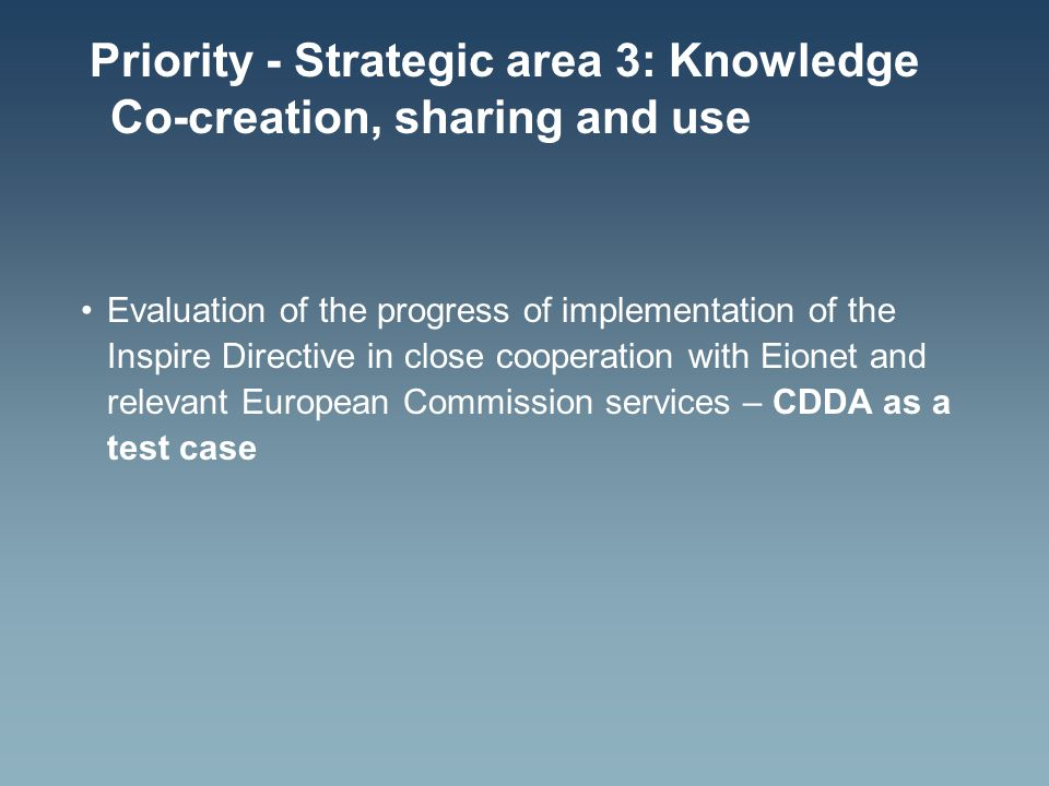 Priority - Strategic area 3: Knowledge Co-creation, sharing and use Evaluation of the progress of implementation of the Inspire Directive in close cooperation with Eionet and relevant European Commission services – CDDA as a test case