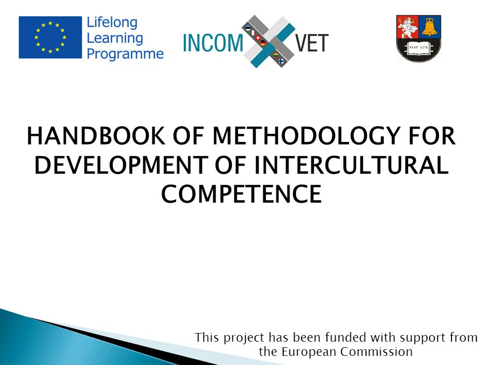 HANDBOOK OF METHODOLOGY FOR DEVELOPMENT OF INTERCULTURAL COMPETENCE This project has been funded with support from the European Commission