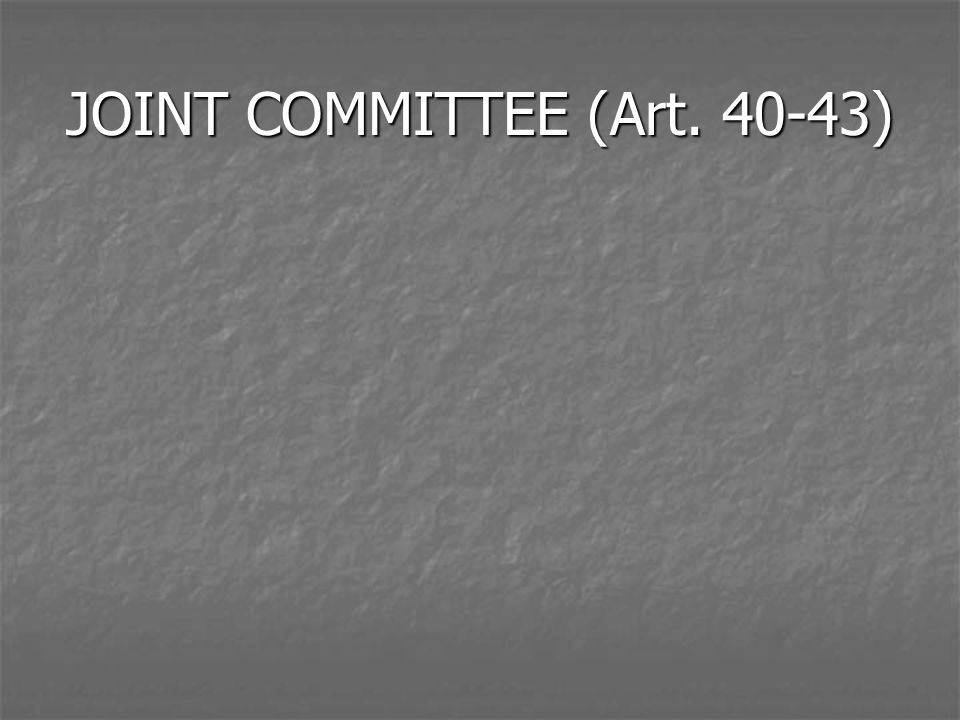 JOINT COMMITTEE (Art. 40-43)
