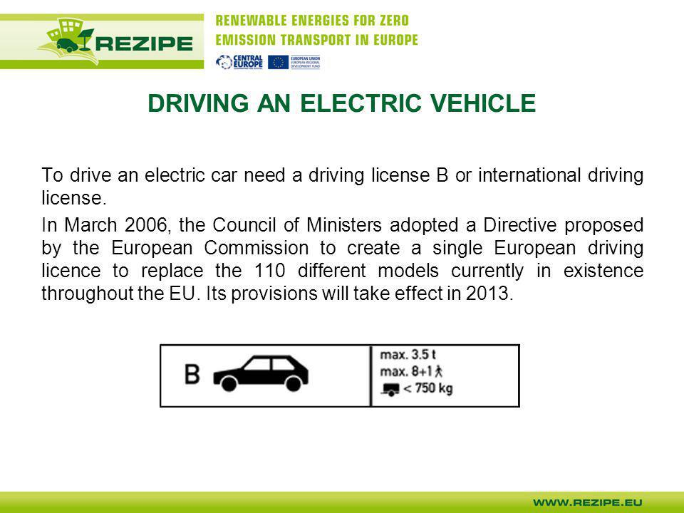 DRIVING AN ELECTRIC VEHICLE To drive an electric car need a driving license B or international driving license. In March 2006, the Council of Minister