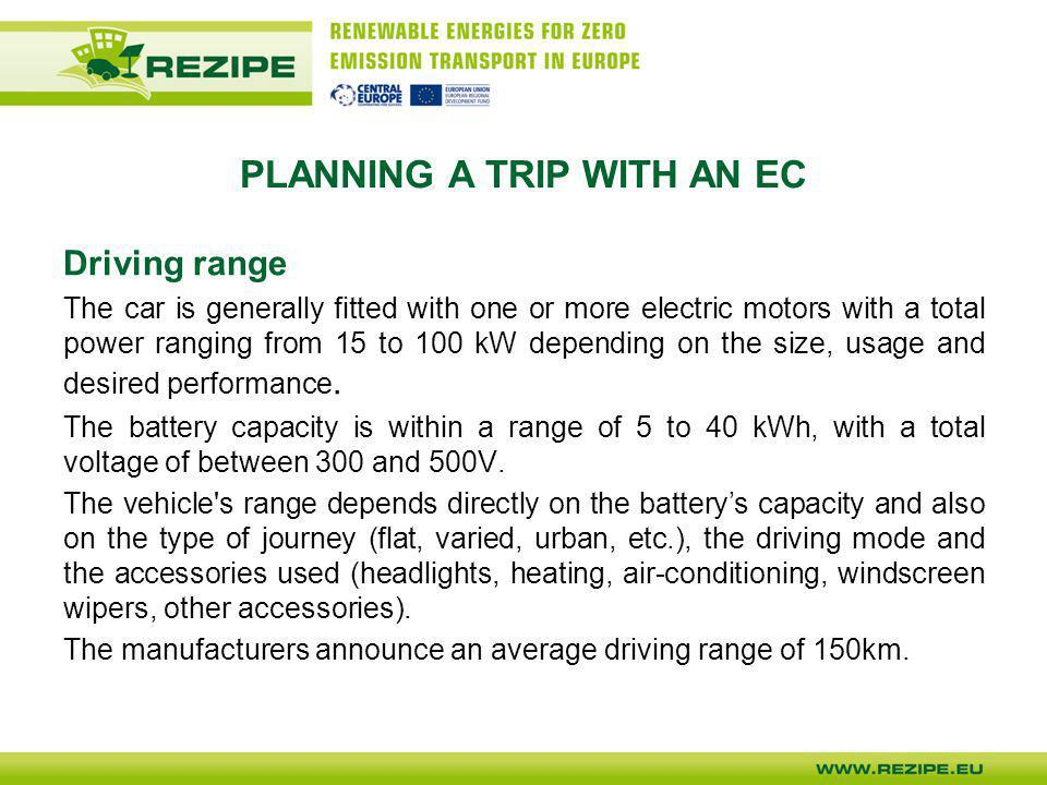 PLANNING A TRIP WITH AN EC Driving range The car is generally fitted with one or more electric motors with a total power ranging from 15 to 100 kW dep