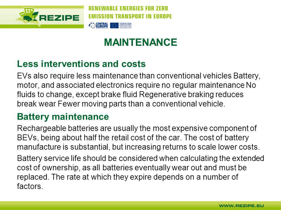 MAINTENANCE Less interventions and costs EVs also require less maintenance than conventional vehicles Battery, motor, and associated electronics requi