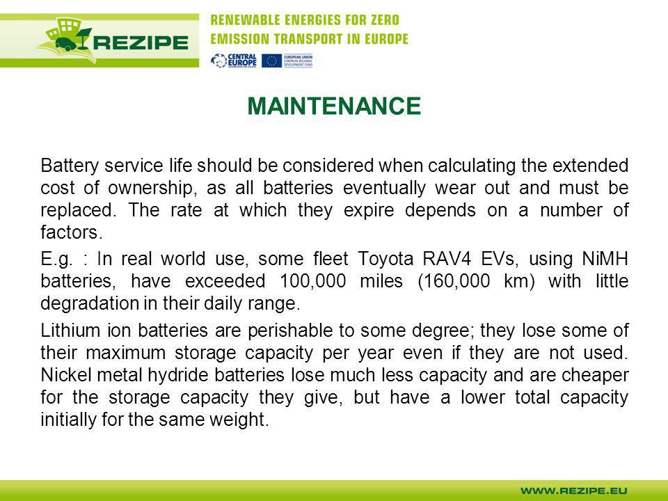 MAINTENANCE Battery replacement costs of BEVs may be partially or fully offset by the lack of regular maintenance such as oil and filter changes required for ICEVs, and by the greater reliability of BEVs due to their fewer moving parts.
