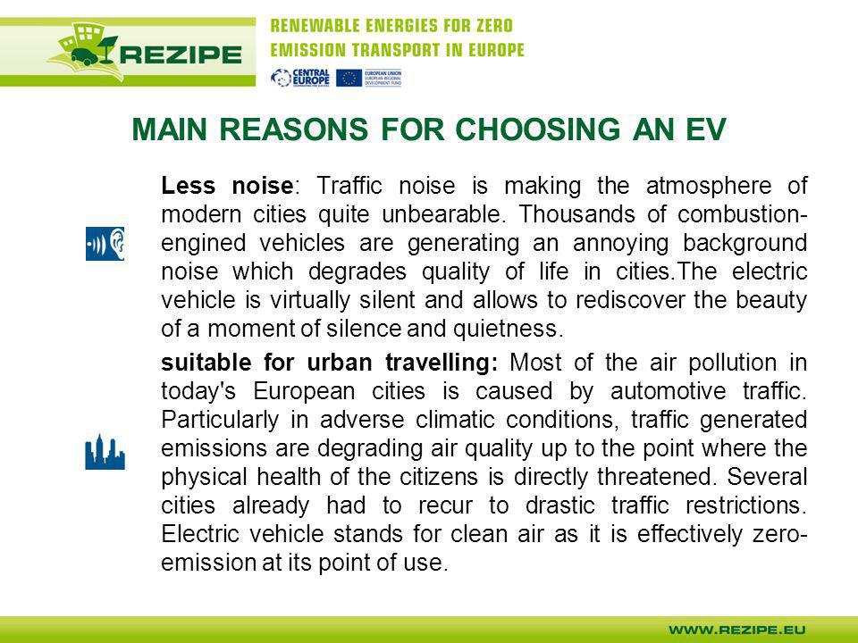 MAIN REASONS FOR CHOOSING AN EV Less noise: Traffic noise is making the atmosphere of modern cities quite unbearable. Thousands of combustion- engined