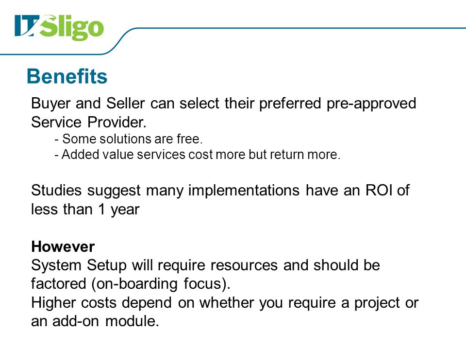 Benefits Buyer and Seller can select their preferred pre-approved Service Provider. - Some solutions are free. - Added value services cost more but re