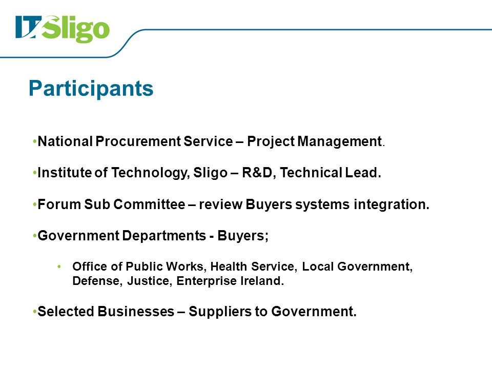 Participants National Procurement Service – Project Management. Institute of Technology, Sligo – R&D, Technical Lead. Forum Sub Committee – review Buy