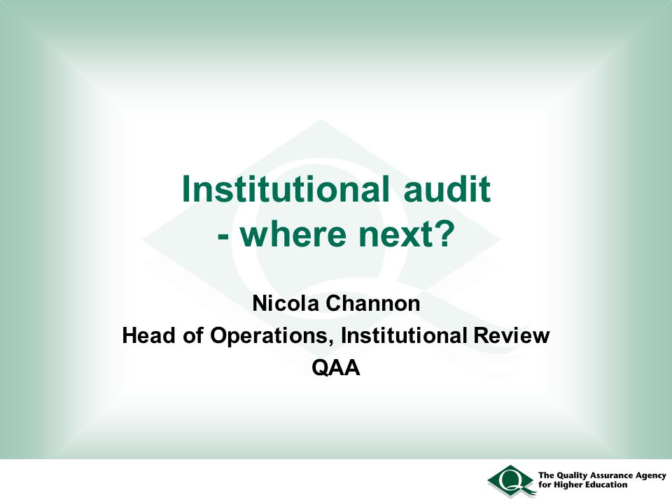 Institutional audit - where next? Nicola Channon Head of Operations, Institutional Review QAA