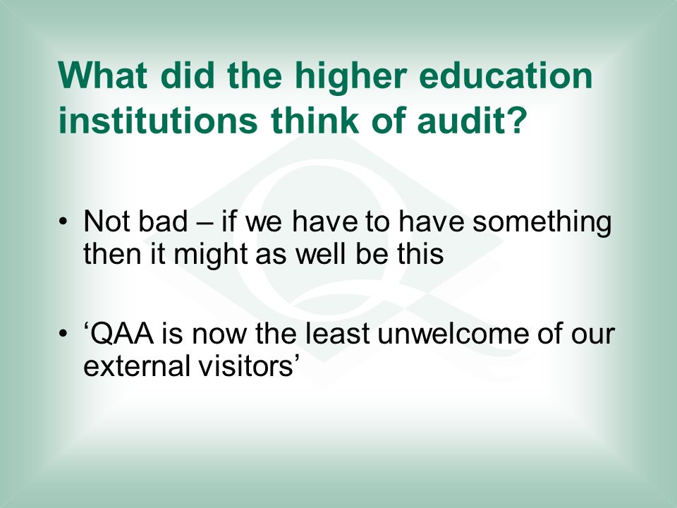 What did the higher education institutions think of audit? Not bad – if we have to have something then it might as well be this 'QAA is now the least
