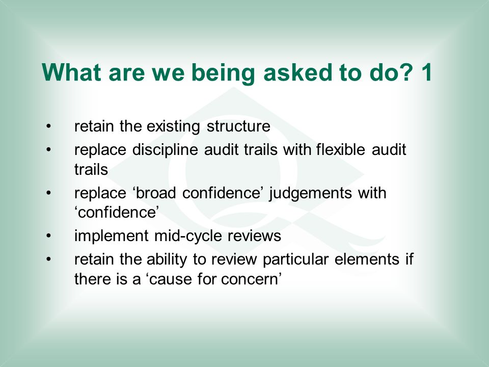 What are we being asked to do? 1 retain the existing structure replace discipline audit trails with flexible audit trails replace 'broad confidence' j