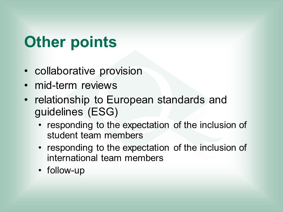 Other points collaborative provision mid-term reviews relationship to European standards and guidelines (ESG) responding to the expectation of the inclusion of student team members responding to the expectation of the inclusion of international team members follow-up