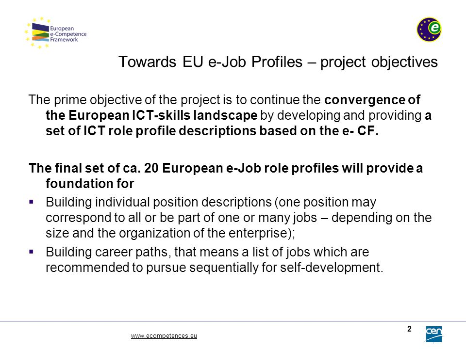 www.ecompetences.eu 2 Towards EU e-Job Profiles – project objectives The prime objective of the project is to continue the convergence of the European