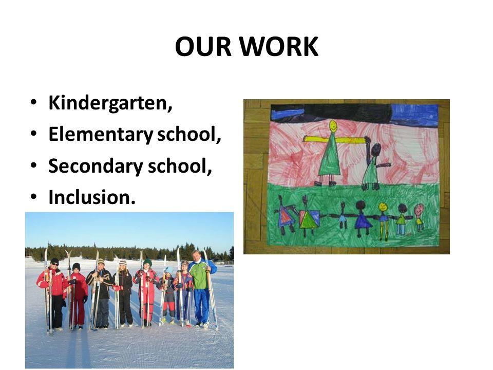 OUR WORK Kindergarten, Elementary school, Secondary school, Inclusion.