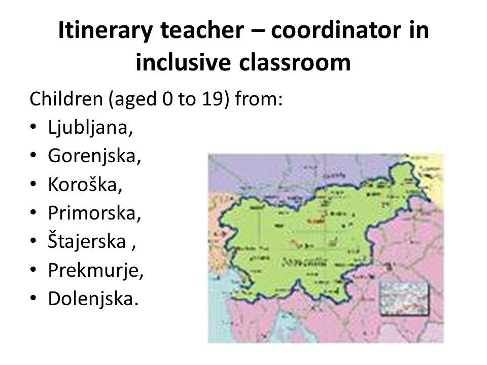 Itinerary teacher – coordinator in inclusive classroom Children (aged 0 to 19) from: Ljubljana, Gorenjska, Koroška, Primorska, Štajerska, Prekmurje, Dolenjska.