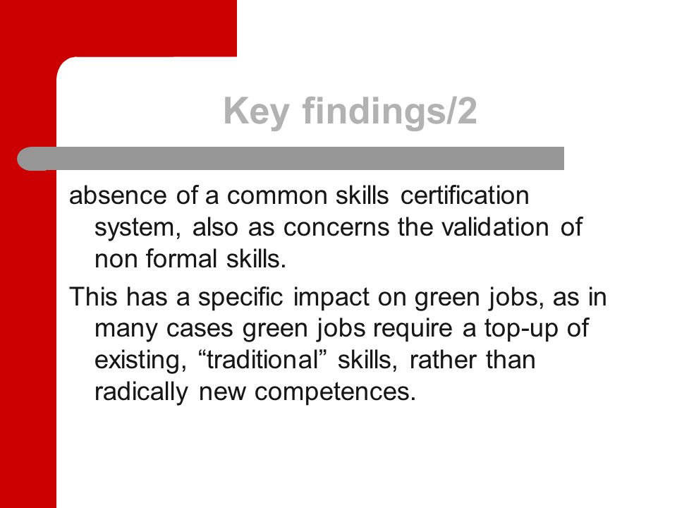 Key findings/2 absence of a common skills certification system, also as concerns the validation of non formal skills.