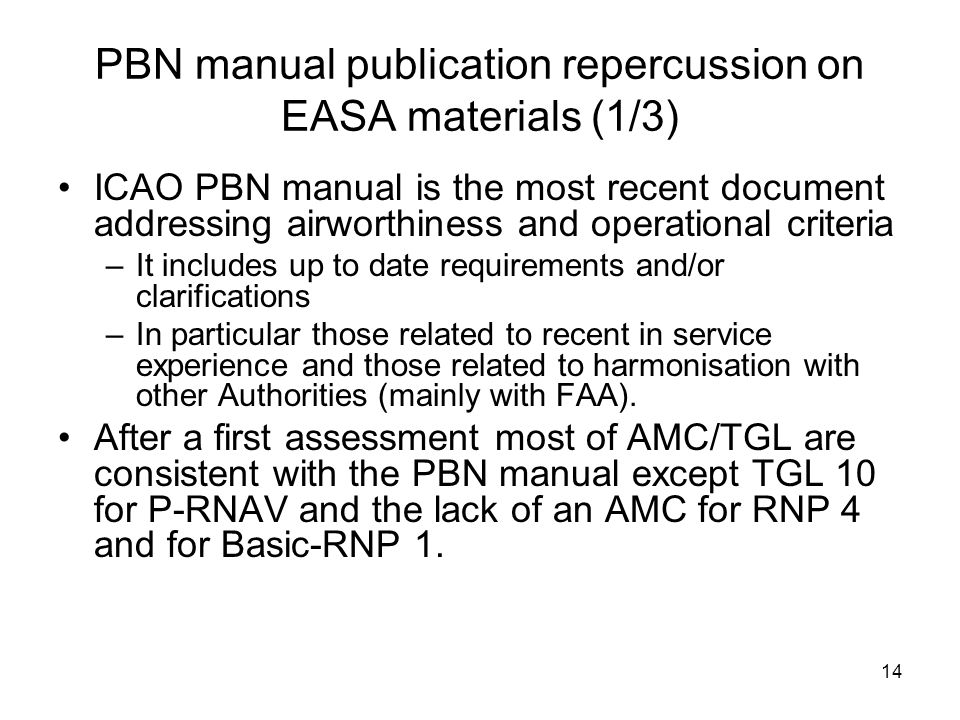 14 PBN manual publication repercussion on EASA materials (1/3) ICAO PBN manual is the most recent document addressing airworthiness and operational cr