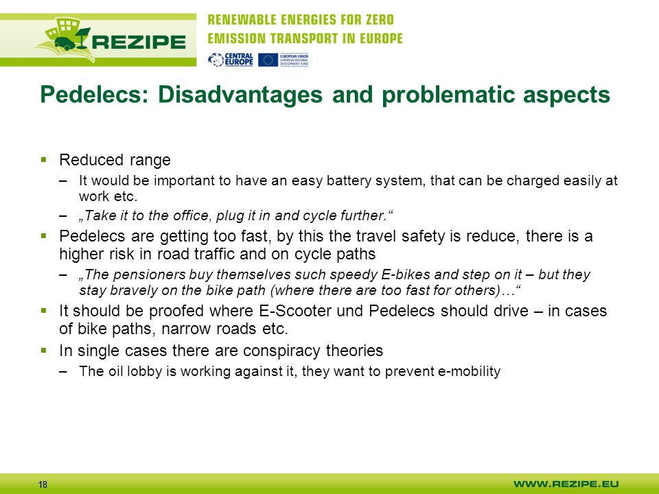 18 Pedelecs: Disadvantages and problematic aspects  Reduced range –It would be important to have an easy battery system, that can be charged easily a