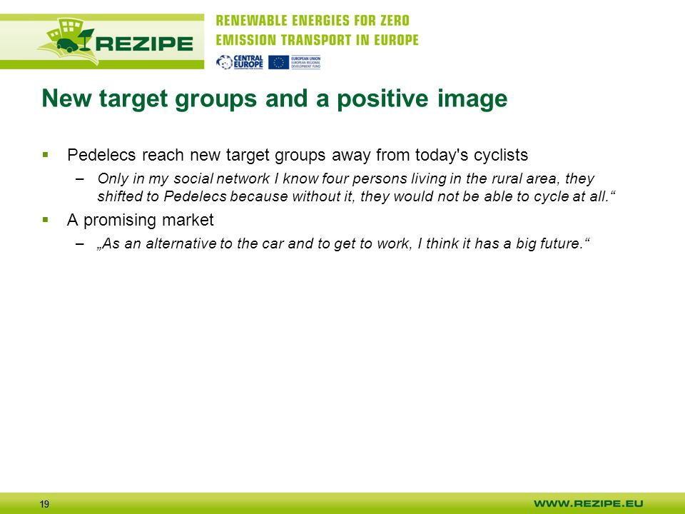 19 New target groups and a positive image  Pedelecs reach new target groups away from today's cyclists –Only in my social network I know four persons