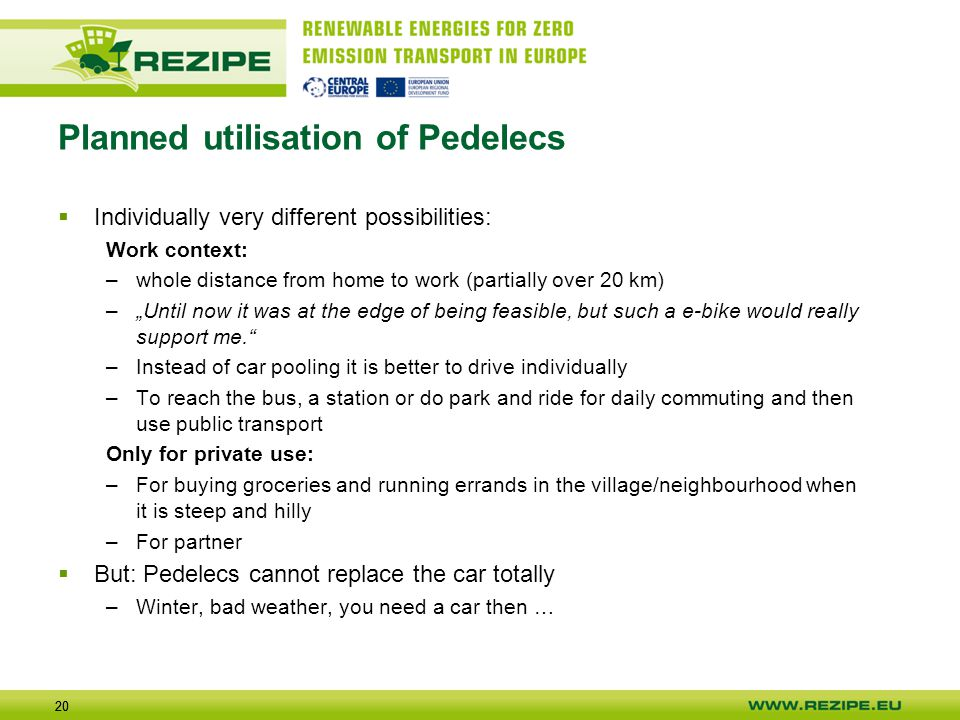 20 Planned utilisation of Pedelecs  Individually very different possibilities: Work context: –whole distance from home to work (partially over 20 km)