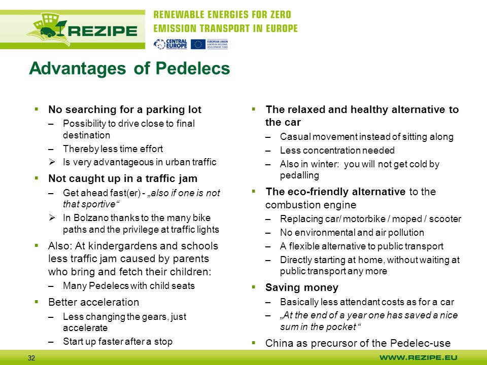 32 Advantages of Pedelecs  No searching for a parking lot –Possibility to drive close to final destination –Thereby less time effort  Is very advant