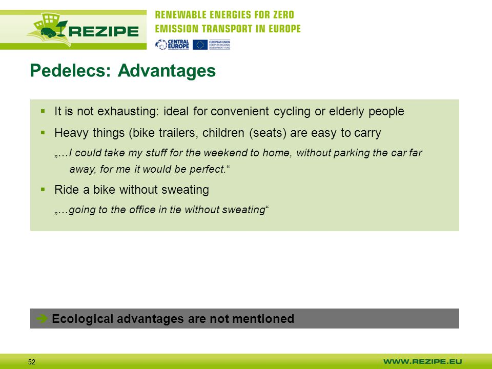 52 Pedelecs: Advantages  Ecological advantages are not mentioned  It is not exhausting: ideal for convenient cycling or elderly people  Heavy thing