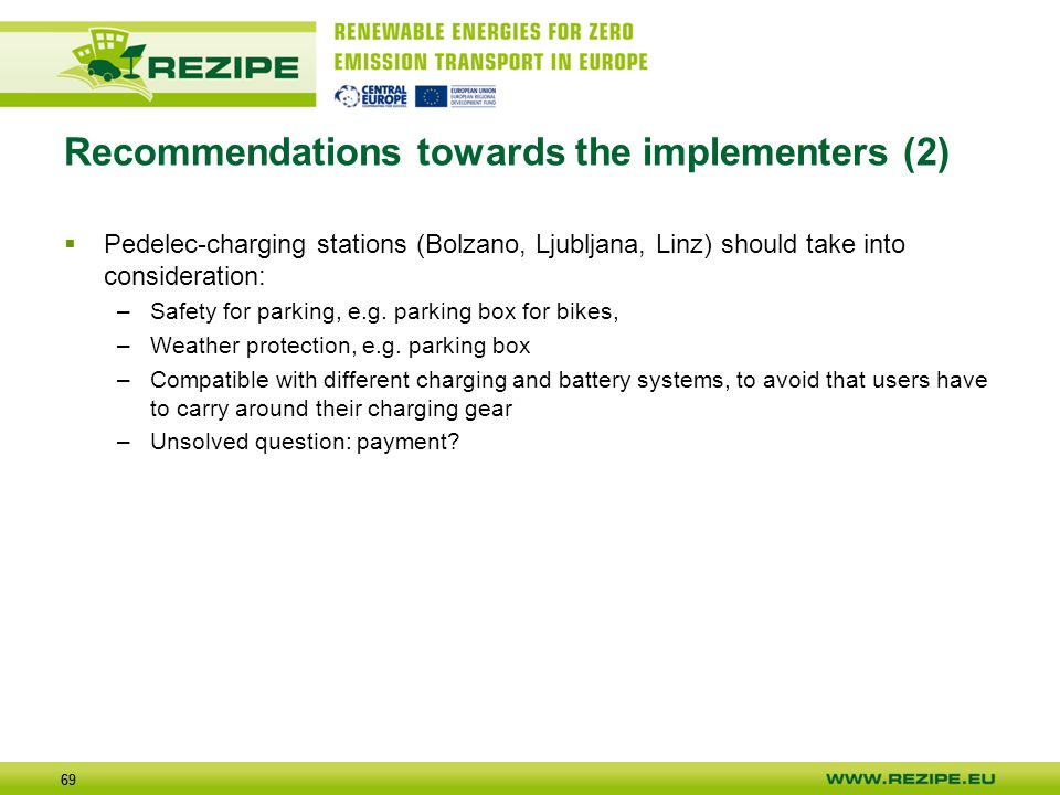 69 Recommendations towards the implementers (2)  Pedelec-charging stations (Bolzano, Ljubljana, Linz) should take into consideration: –Safety for par