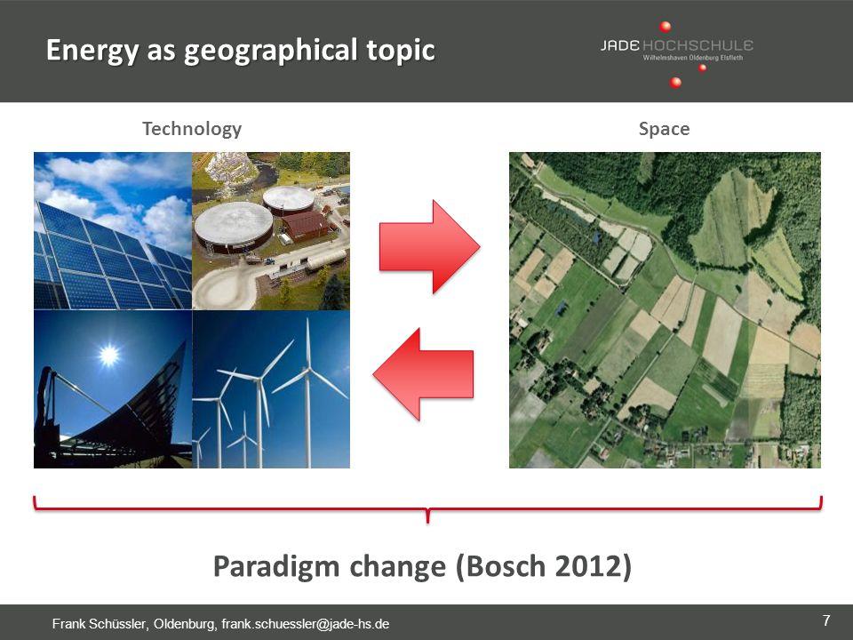 7 Frank Schüssler, Oldenburg, frank.schuessler@jade-hs.de Energy as geographical topic TechnologySpace Paradigm change (Bosch 2012)