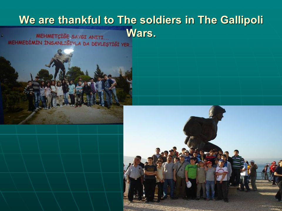 We are thankful to The soldiers in The Gallipoli Wars.
