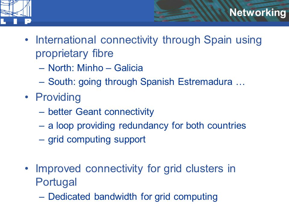 Networking International connectivity through Spain using proprietary fibre –North: Minho – Galicia –South: going through Spanish Estremadura … Provid