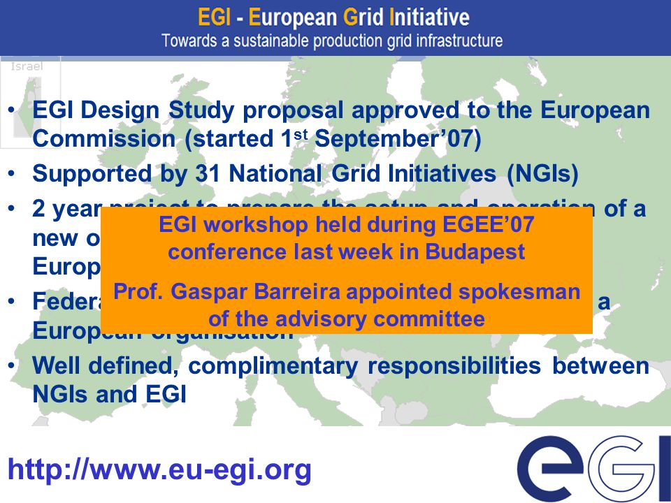 EGI Design Study proposal approved to the European Commission (started 1 st September'07) Supported by 31 National Grid Initiatives (NGIs) 2 year proj