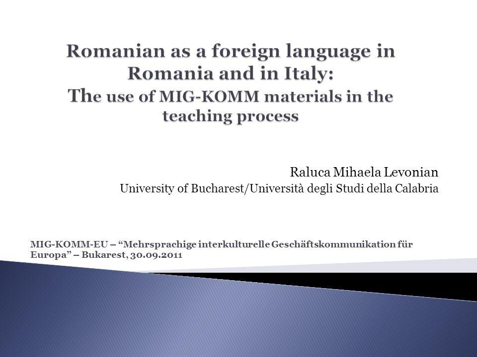 "Raluca Mihaela Levonian University of Bucharest/Università degli Studi della Calabria MIG-KOMM-EU – ""Mehrsprachige interkulturelle Geschäftskommunikat"