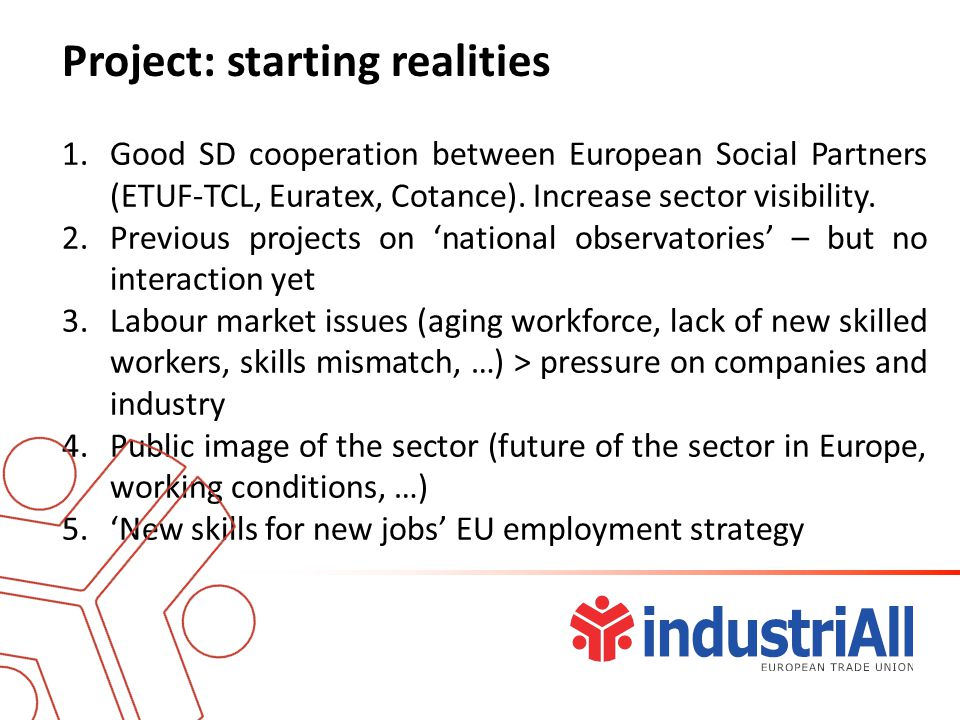 1.Good SD cooperation between European Social Partners (ETUF-TCL, Euratex, Cotance).