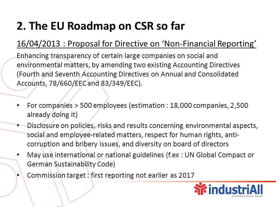 2. The EU Roadmap on CSR so far 16/04/2013 : Proposal for Directive on 'Non-Financial Reporting' Enhancing transparency of certain large companies on