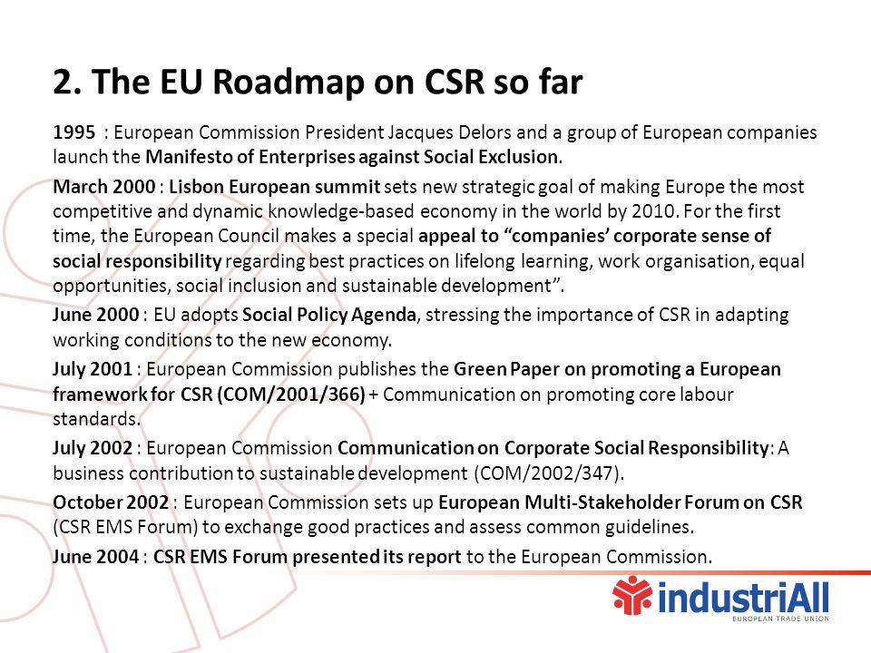 2. The EU Roadmap on CSR so far 1995 : European Commission President Jacques Delors and a group of European companies launch the Manifesto of Enterpri