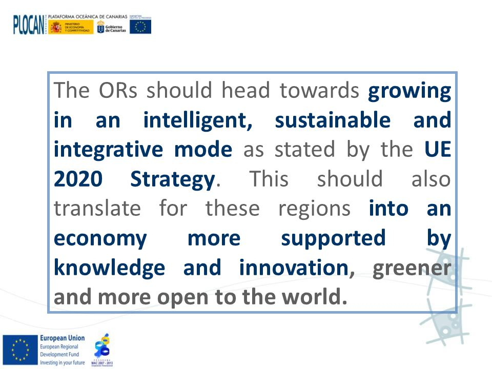 The ORs should head towards growing in an intelligent, sustainable and integrative mode as stated by the UE 2020 Strategy.