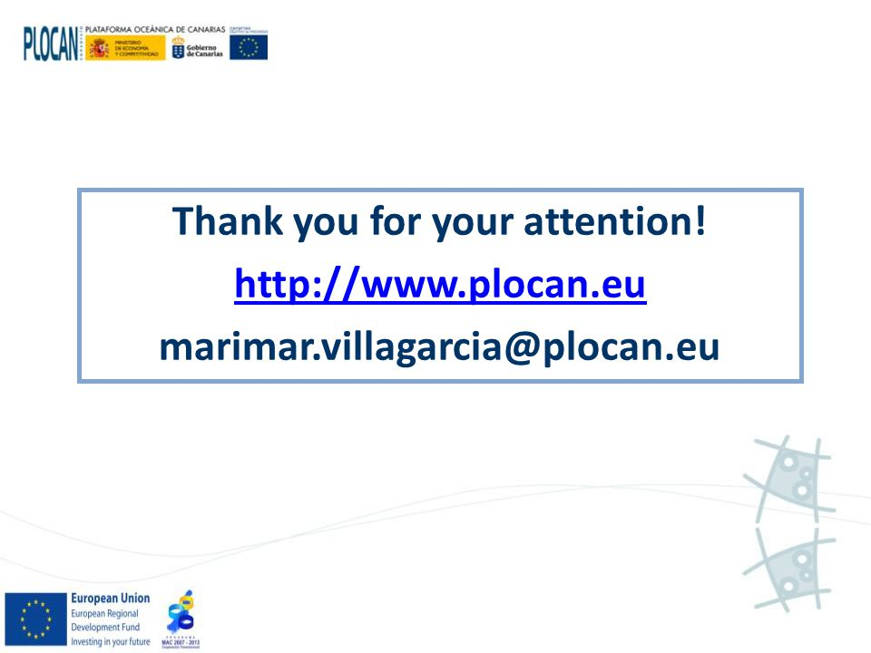 Thank you for your attention! http://www.plocan.eu marimar.villagarcia@plocan.eu