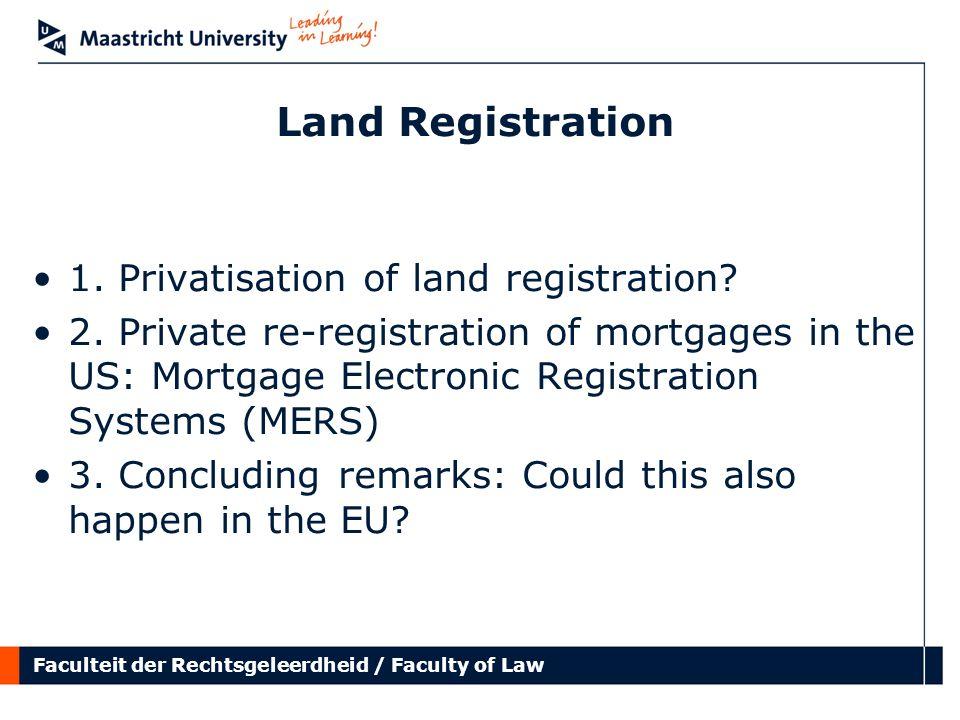 Faculteit der Rechtsgeleerdheid / Faculty of Law Land Registration 1. Privatisation of land registration? 2. Private re-registration of mortgages in t