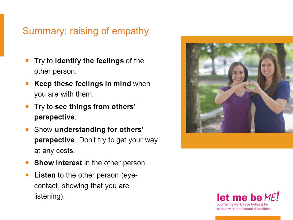 Summary: raising of empathy  Try to identify the feelings of the other person.