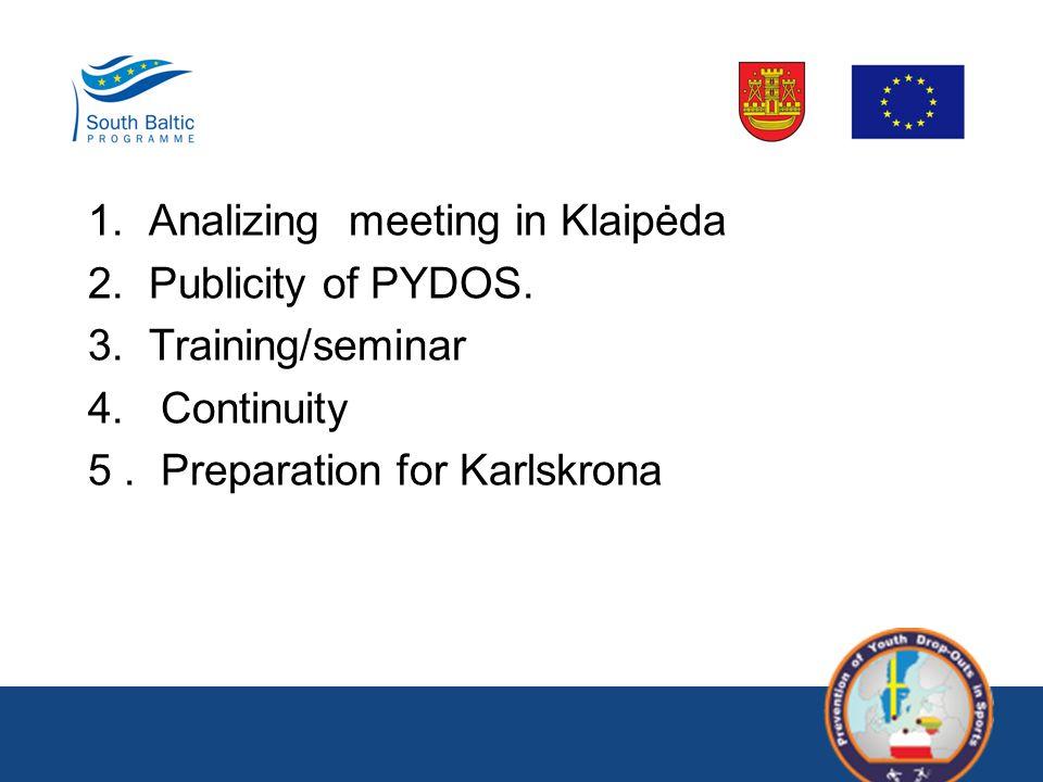1. Analizing meeting in Klaipėda 2. Publicity of PYDOS.