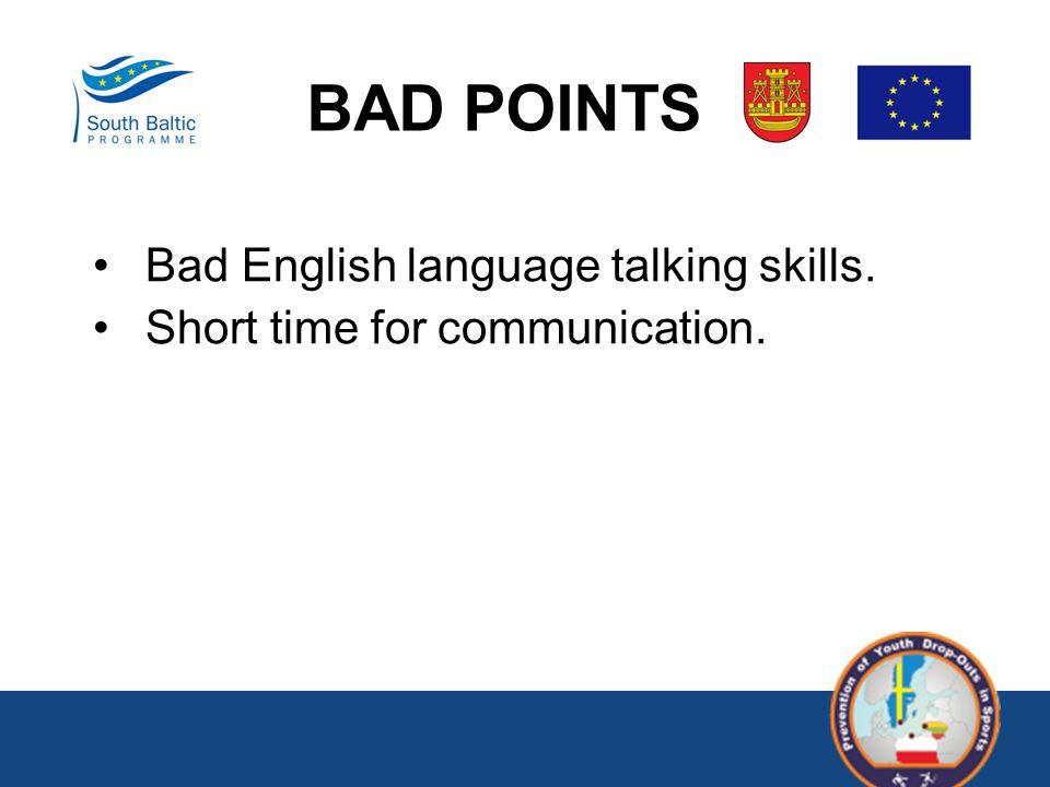 BAD POINTS Bad English language talking skills. Short time for communication.