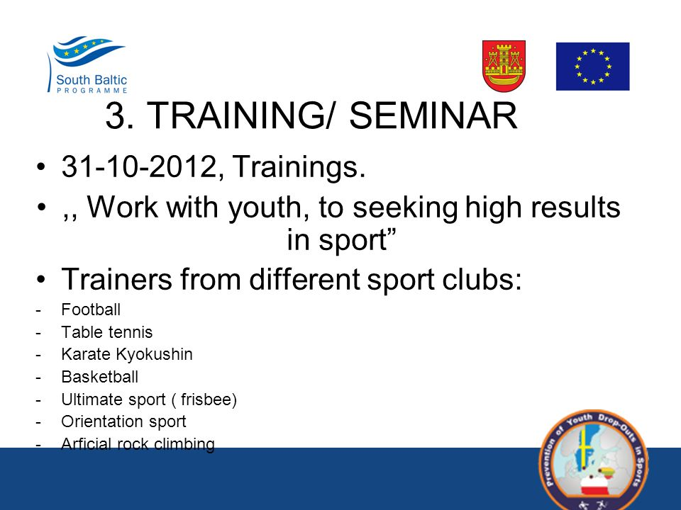 """3. TRAINING/ SEMINAR 31-10-2012, Trainings.,, Work with youth, to seeking high results in sport"""" Trainers from different sport clubs: -Football -Table"""