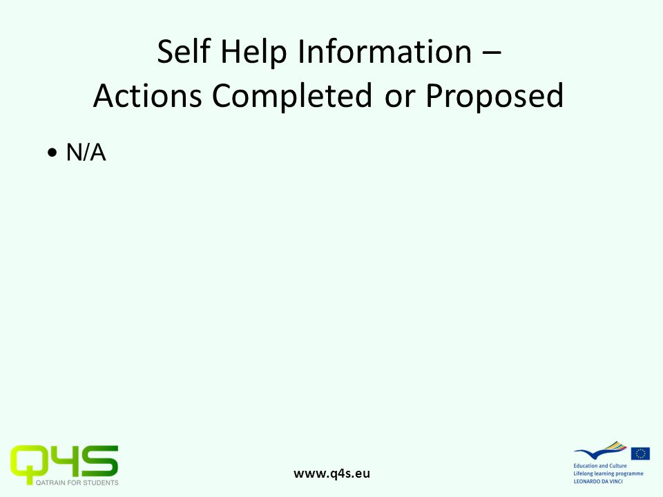 www.q4s.eu Self Help Information – Actions Completed or Proposed N/A