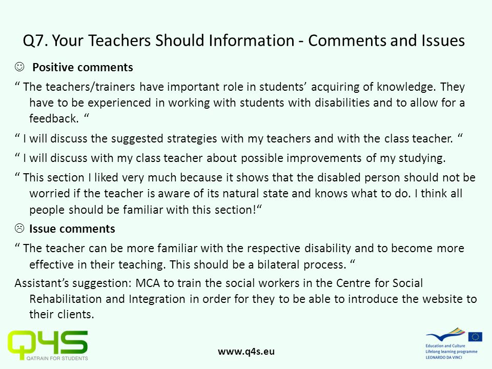 "www.q4s.eu Q7. Your Teachers Should Information - Comments and Issues Positive comments "" The teachers/trainers have important role in students' acqui"