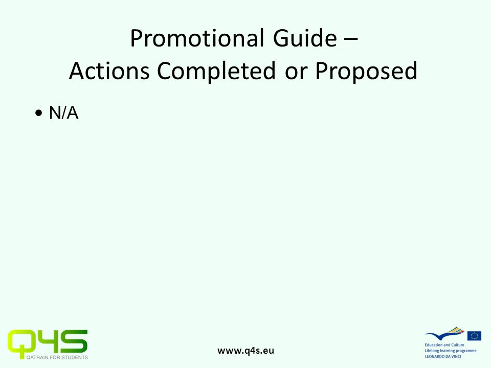 www.q4s.eu Promotional Guide – Actions Completed or Proposed N/A