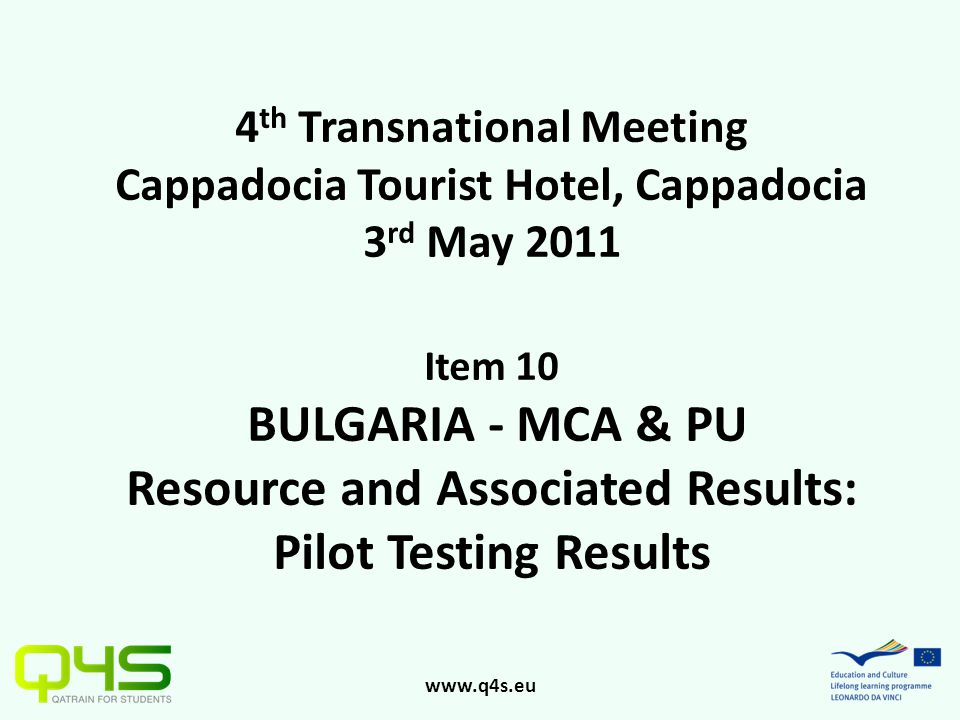 www.q4s.eu 4 th Transnational Meeting Cappadocia Tourist Hotel, Cappadocia 3 rd May 2011 Item 10 BULGARIA - MCA & PU Resource and Associated Results: