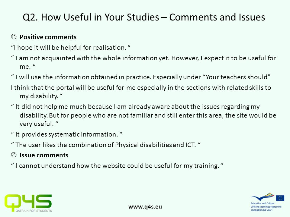 "www.q4s.eu Q2. How Useful in Your Studies – Comments and Issues Positive comments ""I hope it will be helpful for realisation. "" "" I am not acquainted"