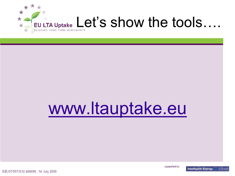 EIE/07/057/S12.466696, 14 July 2009 8 Let's show the tools…. www.ltauptake.eu