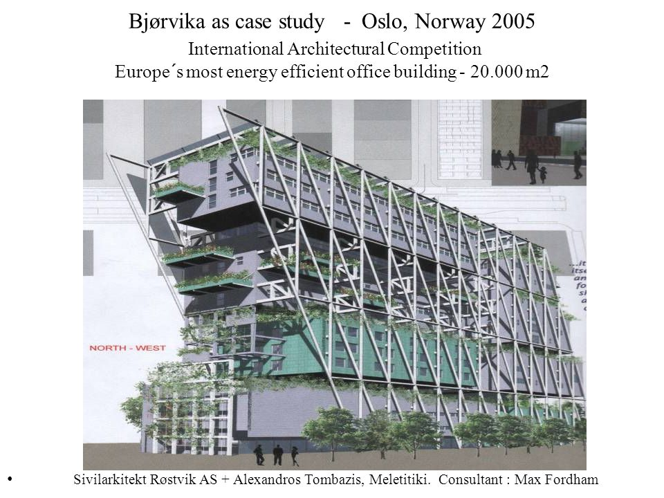 Bjørvika as case study - Oslo, Norway 2005 International Architectural Competition Europe´s most energy efficient office building - 20.000 m2 Sivilarkitekt Røstvik AS + Alexandros Tombazis, Meletitiki.