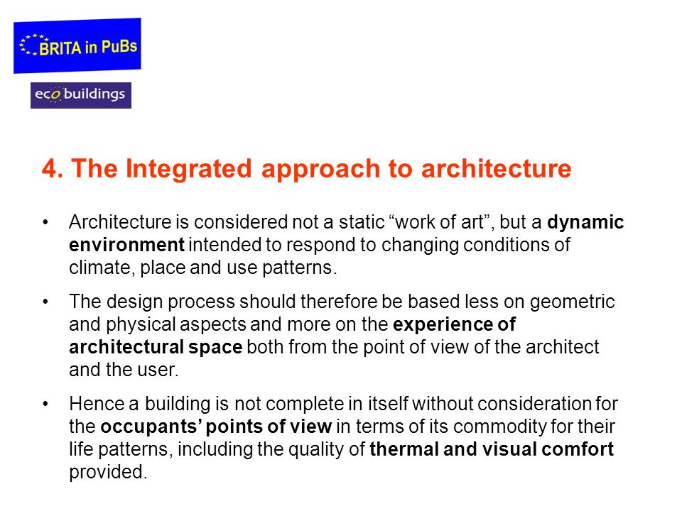 """4. The Integrated approach to architecture Architecture is considered not a static """"work of art"""", but a dynamic environment intended to respond to cha"""